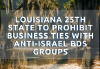 Louisiana becomes 25th state to prohibit business ties with anti-Israel BDS groups