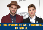 The Chainsmokers are coming back to Israel!