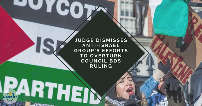 JUDGE DISMISSES ANTI-ISRAEL GROUP'S EFFORTS TO OVERTURN COUNCIL BDS RULING