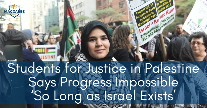 Students for Justice in Palestine ( SJP ) Says Progress Impossible 'So Long as Israel Exists'