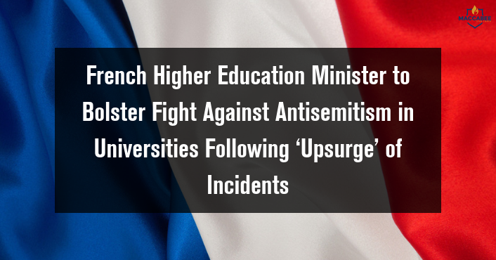 French Higher Education Minister to Bolster Fight Against Antisemitism in Universities Following 'Upsurge' of Incidents