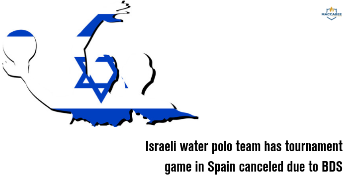 Israeli water polo team has tournament game in Spain canceled due to BDS