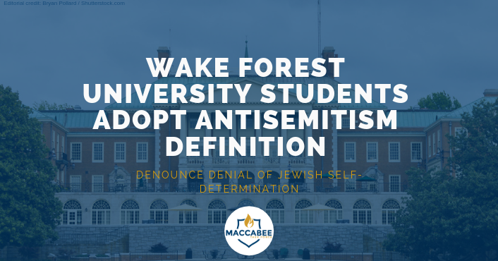 WAKE FOREST UNIVERSITY STUDENTS ADOPT ANTISEMITISM DEFINITION DENOUNCE DENIAL OF JEWISH SELF-DETERMINATION
