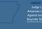 #BDSFAIL Judge Lets Arkansas Law Against Israeli Boycotts Stand