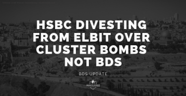 HSBC DIVESTING FROM ELBIT OVER CLUSTER BOMBS NOT BDS