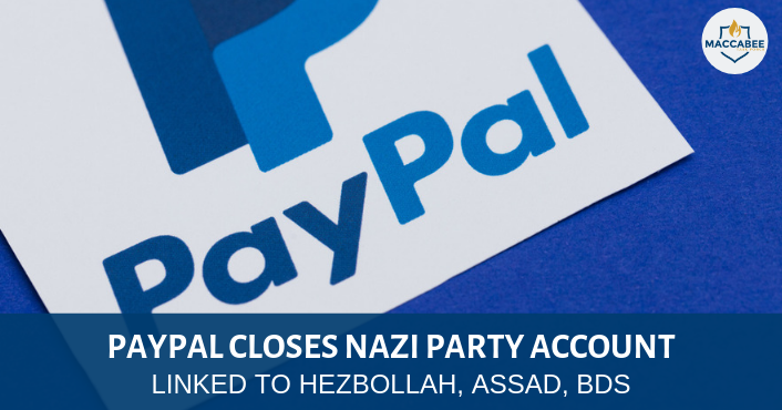 PAYPAL CLOSES NAZI PARTY ACCOUNT LINKED TO HEZBOLLAH, ASSAD, BDS