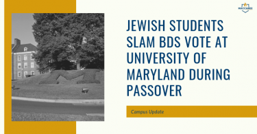 JEWISH STUDENTS SLAM BDS VOTE AT UNIVERSITY OF MARYLAND DURING PASSOVER