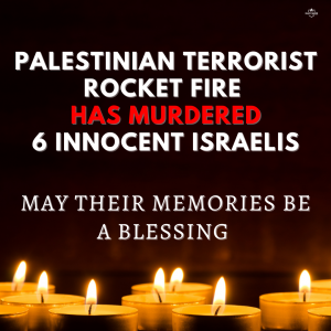 Palestinian terrorist rocket fire has murdered 6 innocent Israelis