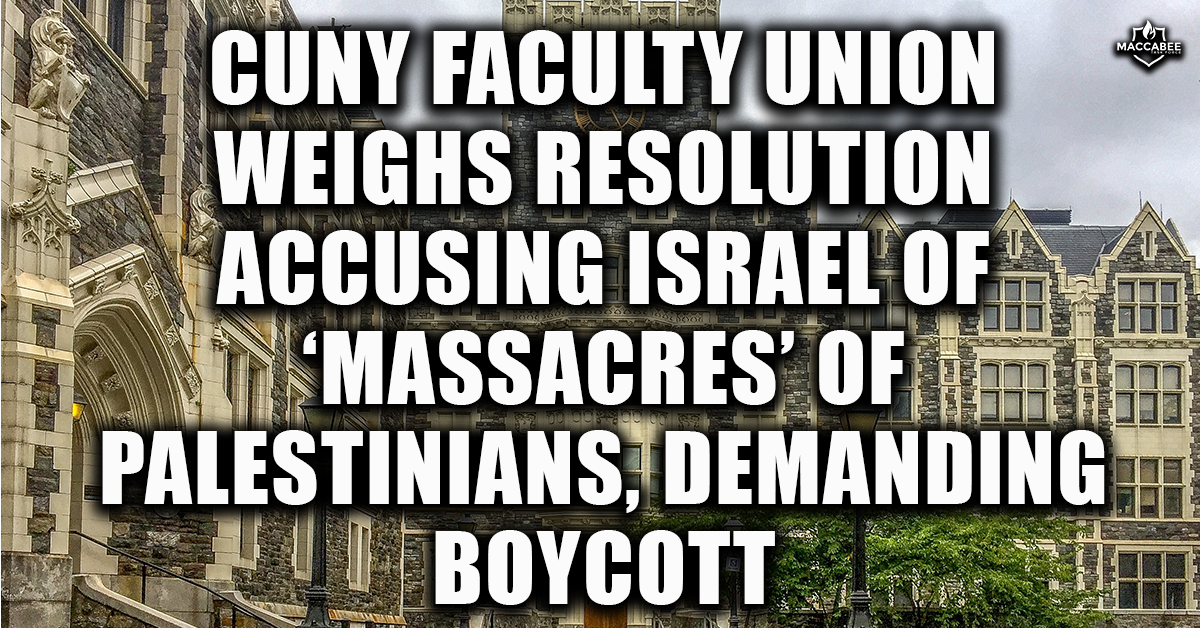 CUNY Faculty Union Weighs Resolution Accusing Israel of 'Massacres' of Palestinians, Demanding Boycott