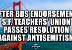 After BDS endorsement, S.F. teachers' union passes resolution against Antisemitism